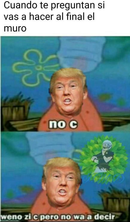 10_meme_patricio_trump_no_c_wueno_si_c.jpg
